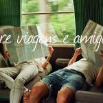 Sobre viagens e amigos…