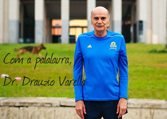 Com a palavra, Dr. Drauzio Varella